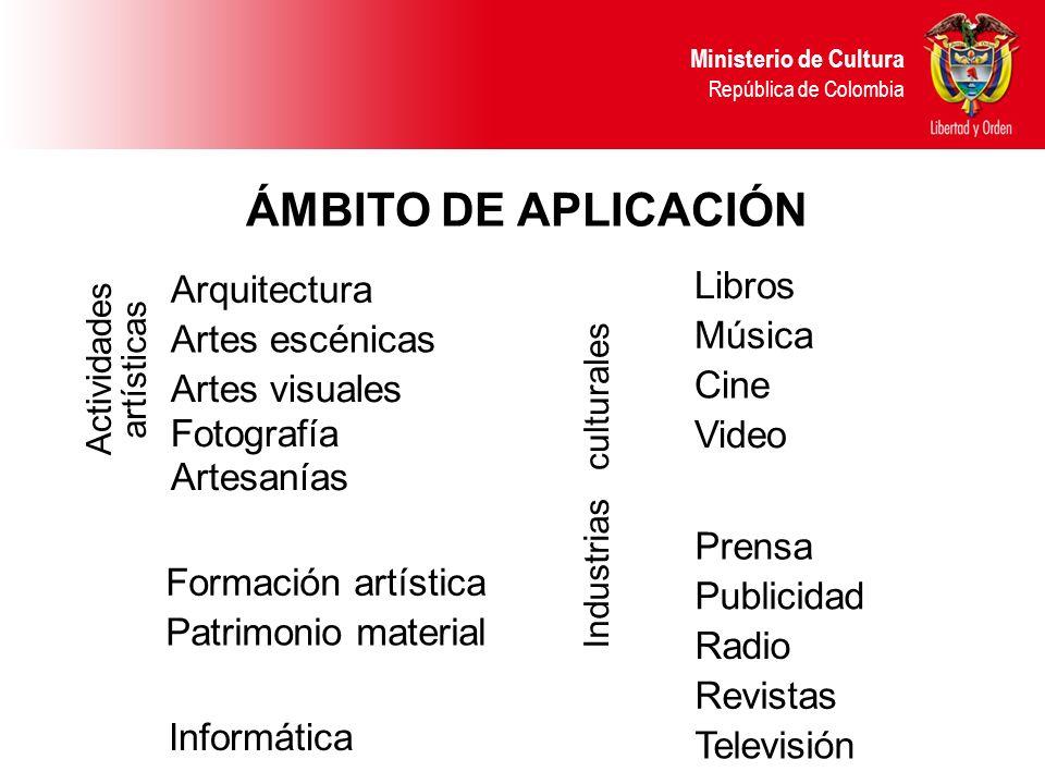 ÁMBITO DE APLICACIÓN Ministerio de Cultura República de Colombia Arquitectura Formación artística Artes escénicas Patrimonio material Artes visuales A