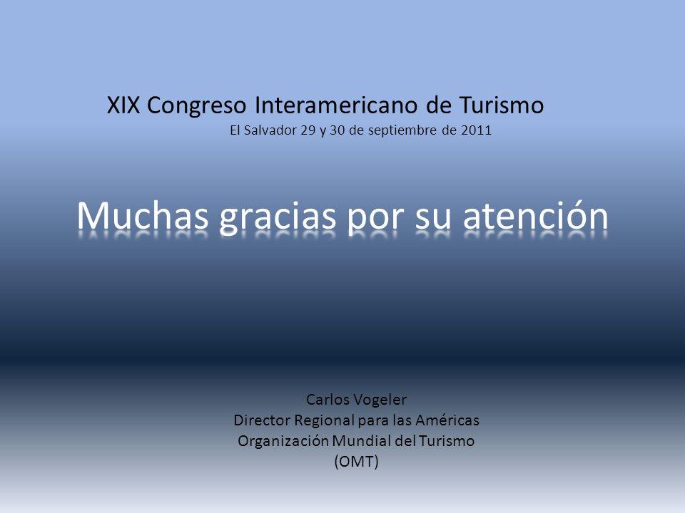XIX Congreso Interamericano de Turismo El Salvador 29 y 30 de septiembre de 2011 Carlos Vogeler Director Regional para las Américas Organización Mundial del Turismo (OMT)