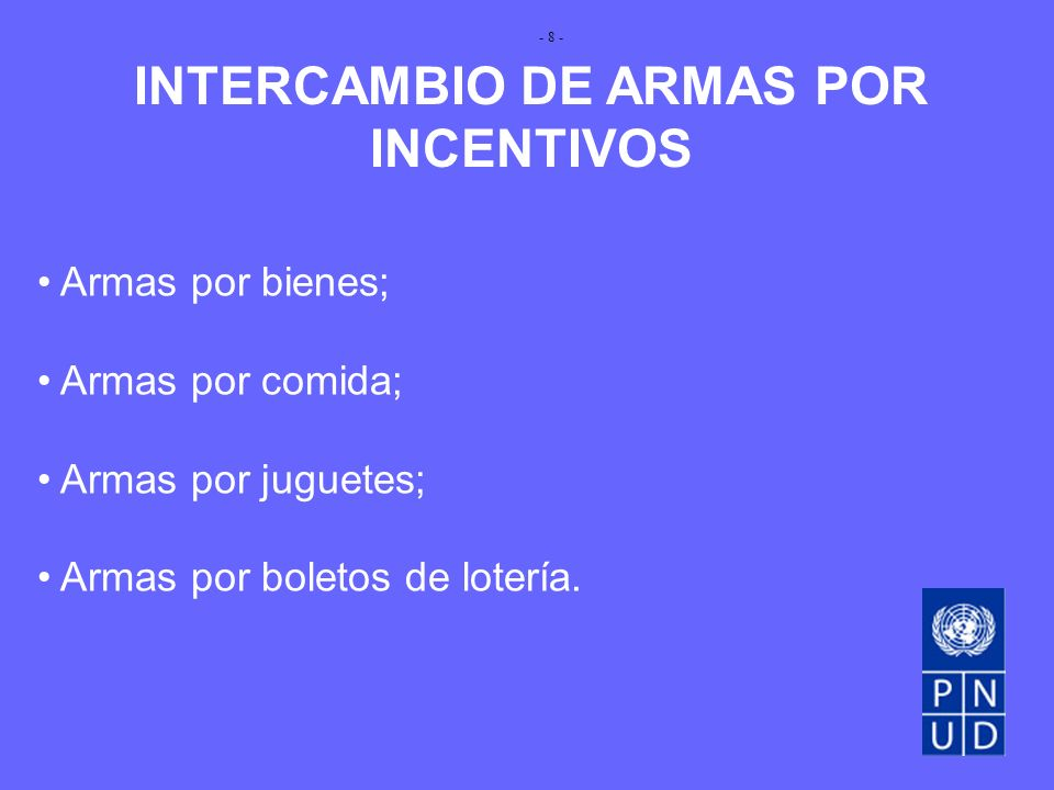 INTERCAMBIO DE ARMAS POR INCENTIVOS Armas por bienes; Armas por comida; Armas por juguetes; Armas por boletos de lotería.