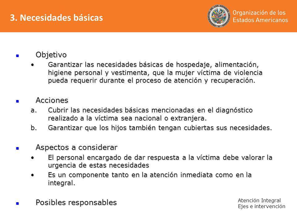 3. Necesidades básicas Atención Integral Ejes e intervención Objetivo Objetivo Garantizar las necesidades básicas de hospedaje, alimentación, higiene