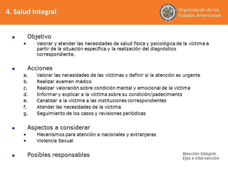 4. Salud Integral Atención Integral Ejes e intervención Objetivo Objetivo Valorar y atender las necesidades de salud física y psicológica de la víctim