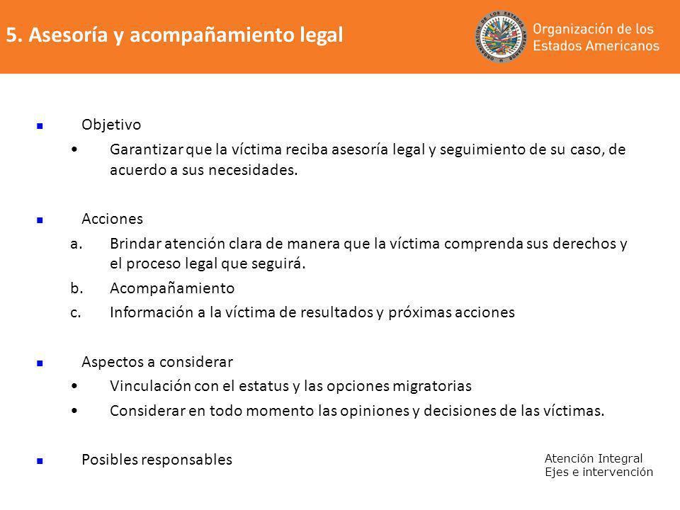 5. Asesoría y acompañamiento legal Atención Integral Ejes e intervención Objetivo Garantizar que la víctima reciba asesoría legal y seguimiento de su