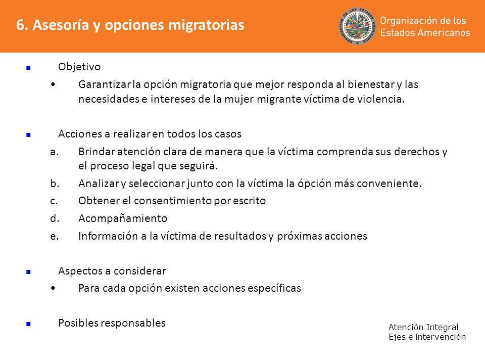 6. Asesoría y opciones migratorias Atención Integral Ejes e intervención Objetivo Garantizar la opción migratoria que mejor responda al bienestar y la