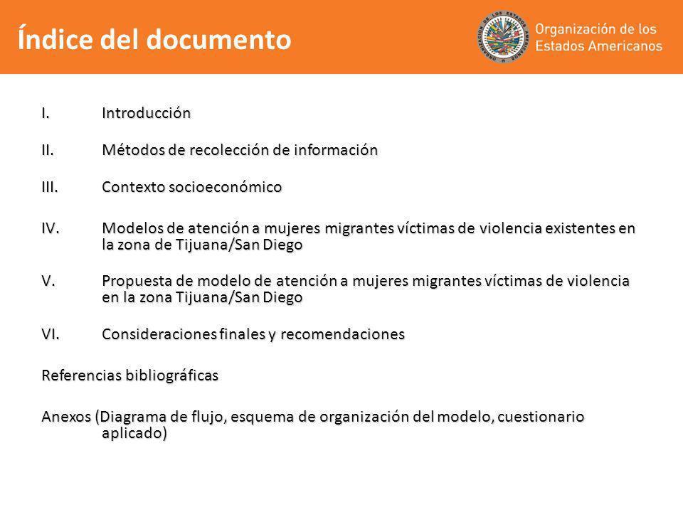 Índice del documento I.Introducción II.Métodos de recolección de información III.Contexto socioeconómico IV.Modelos de atención a mujeres migrantes ví