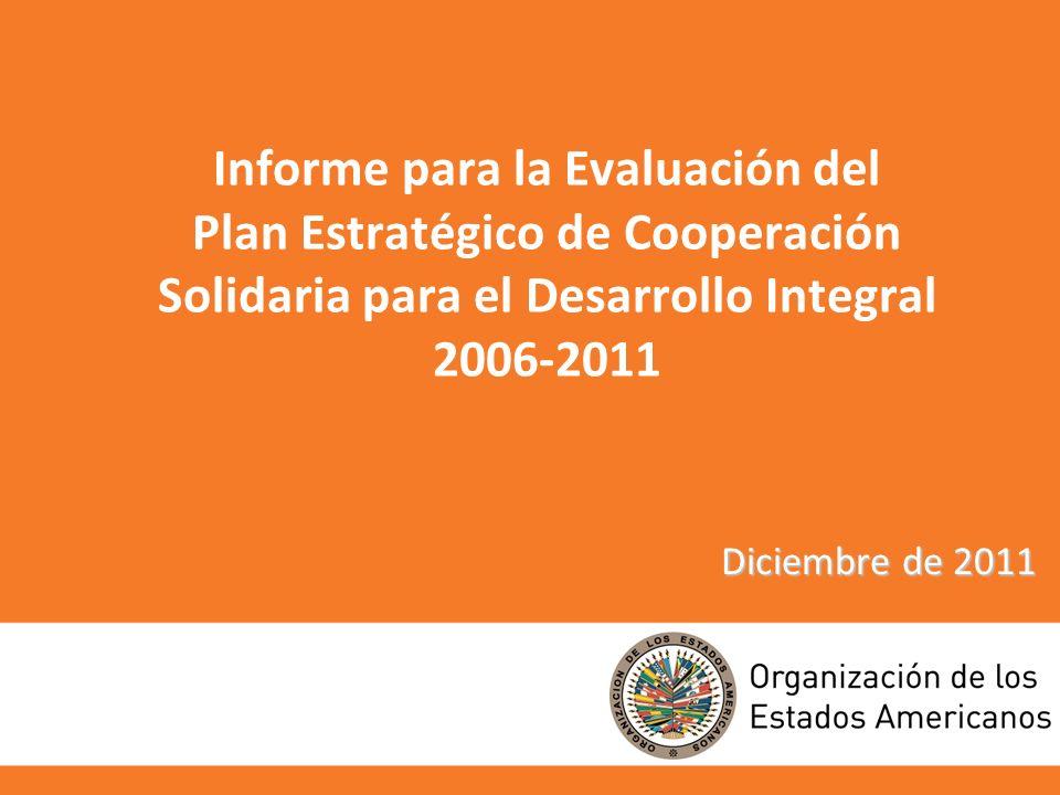 Informe para la Evaluación del Plan Estratégico de Cooperación Solidaria para el Desarrollo Integral 2006-2011 Diciembre de 2011