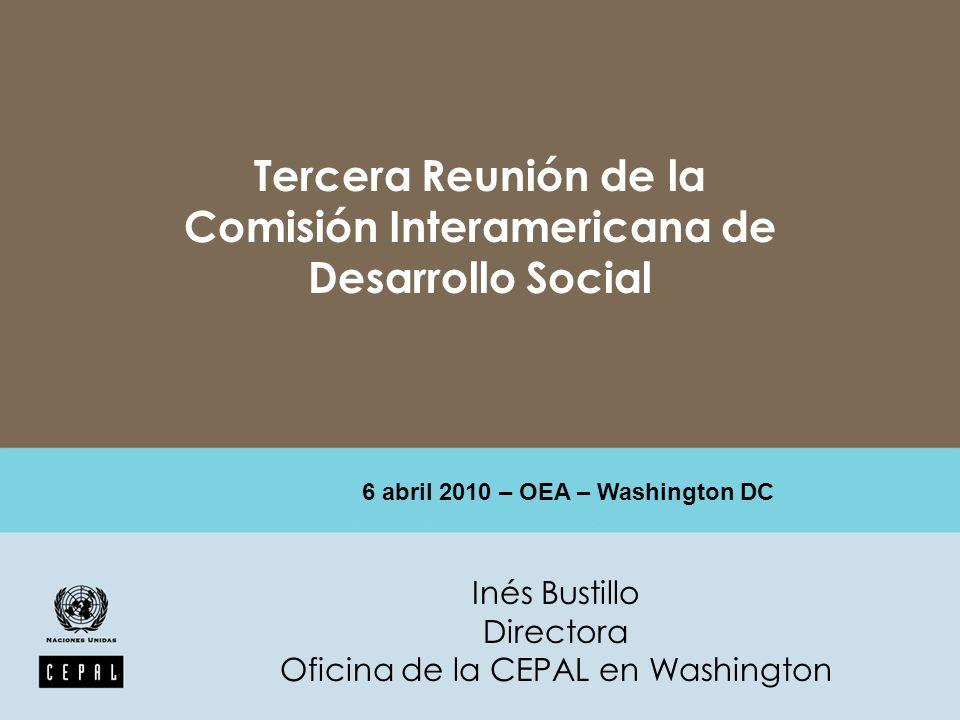 Inés Bustillo Directora Oficina de la CEPAL en Washington Tercera Reunión de la Comisión Interamericana de Desarrollo Social 6 abril 2010 – OEA – Washington DC