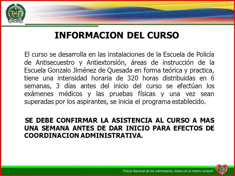 INFORMACION DEL CURSO El curso se desarrolla en las instalaciones de la Escuela de Policía de Antisecuestro y Antiextorsión, áreas de instrucción de l