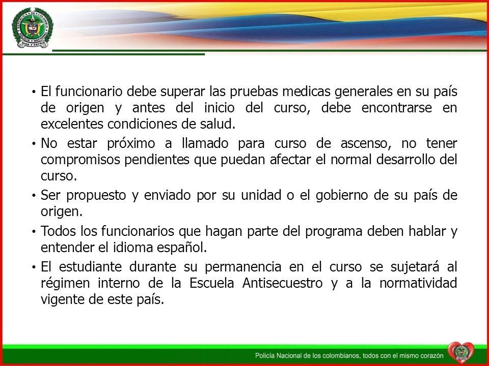 El funcionario debe superar las pruebas medicas generales en su país de origen y antes del inicio del curso, debe encontrarse en excelentes condicione