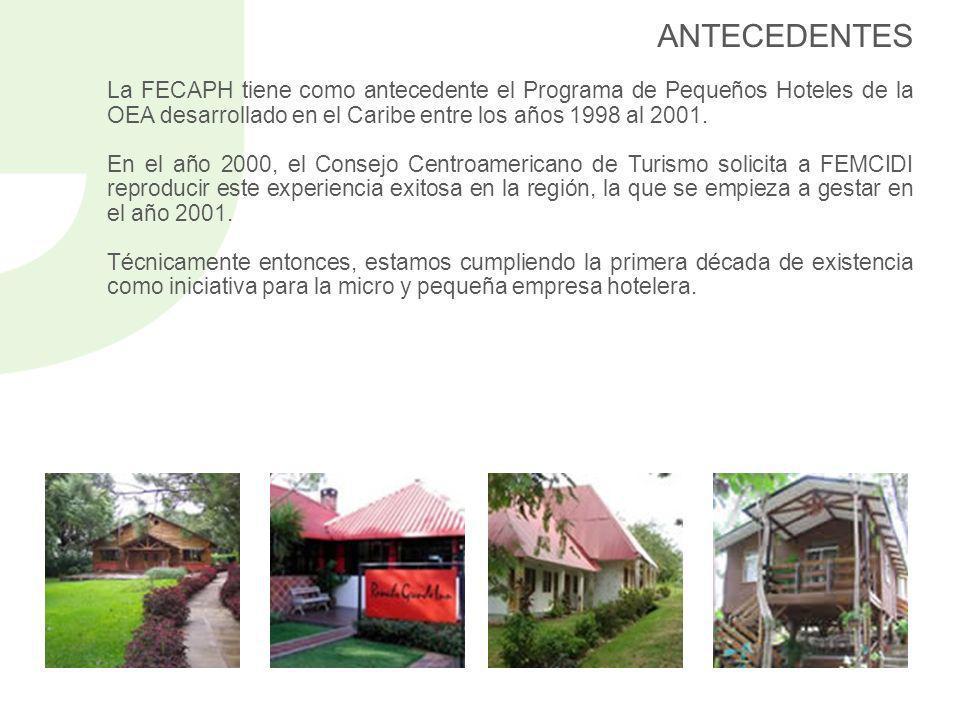 ANTECEDENTES La FECAPH tiene como antecedente el Programa de Pequeños Hoteles de la OEA desarrollado en el Caribe entre los años 1998 al 2001. En el a