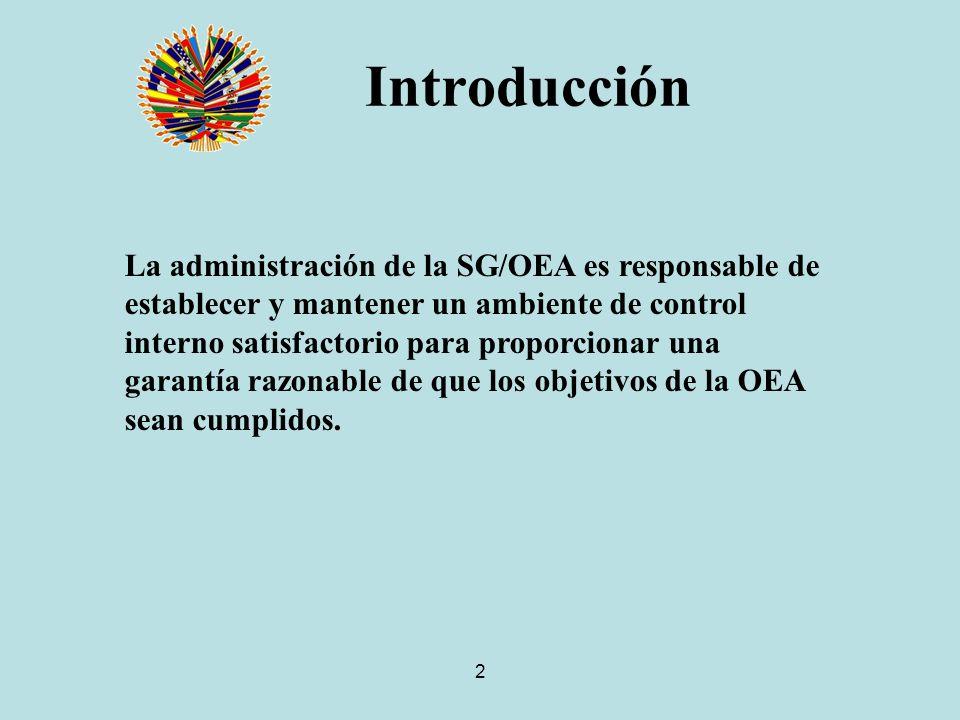 2 Introducción La administración de la SG/OEA es responsable de establecer y mantener un ambiente de control interno satisfactorio para proporcionar una garantía razonable de que los objetivos de la OEA sean cumplidos.