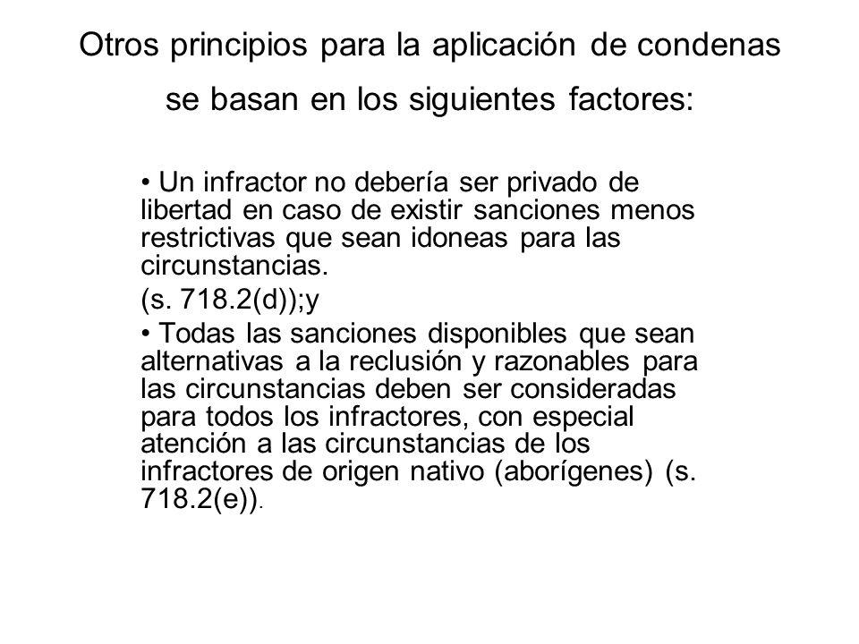 Otros principios para la aplicación de condenas se basan en los siguientes factores: Un infractor no debería ser privado de libertad en caso de existir sanciones menos restrictivas que sean idoneas para las circunstancias.