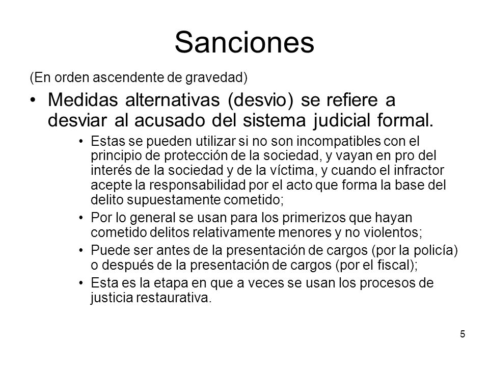 5 Sanciones (En orden ascendente de gravedad) Medidas alternativas (desvio) se refiere a desviar al acusado del sistema judicial formal.