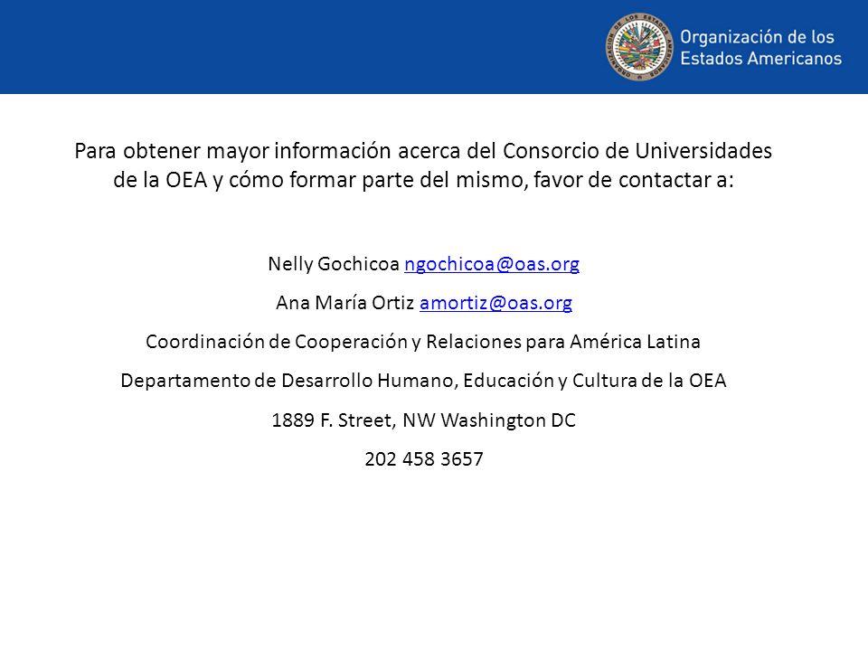 Para obtener mayor información acerca del Consorcio de Universidades de la OEA y cómo formar parte del mismo, favor de contactar a: Nelly Gochicoa ngo