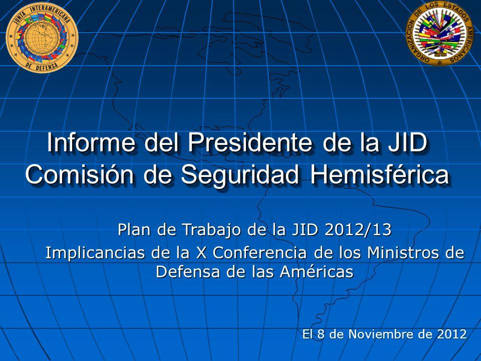 Informe del Presidente de la JID Comisión de Seguridad Hemisférica Informe del Presidente de la JID Comisión de Seguridad Hemisférica Plan de Trabajo