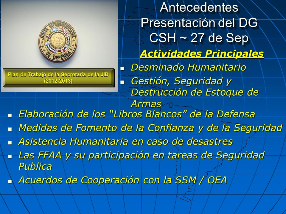 Antecedentes Síntesis Reunion CSH 13 y 27 de septiembre de 2012 La Delegación de Argentina agradeció las presentaciónes de la JID y resaltó la importancia de preveer una reunión posterior a la reunión de la CDMA para continuar considerando el plan de trabajo.