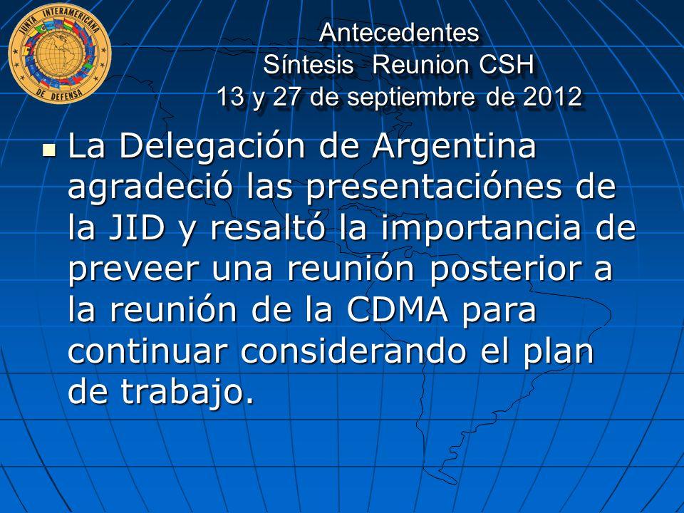 Antecedentes Síntesis Reunion CSH 13 y 27 de septiembre de 2012 La Delegación de Argentina agradeció las presentaciónes de la JID y resaltó la importa