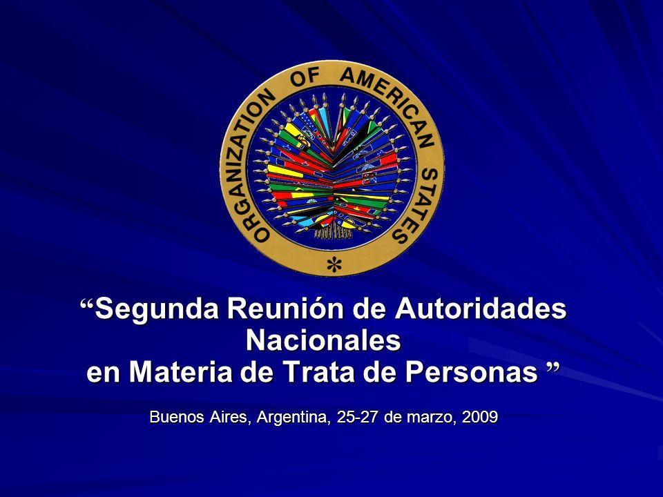Segunda Reunión de Autoridades Nacionales en Materia de Trata de Personas Buenos Aires, Argentina, 25-27 de marzo, 2009 Segunda Reunión de Autoridades