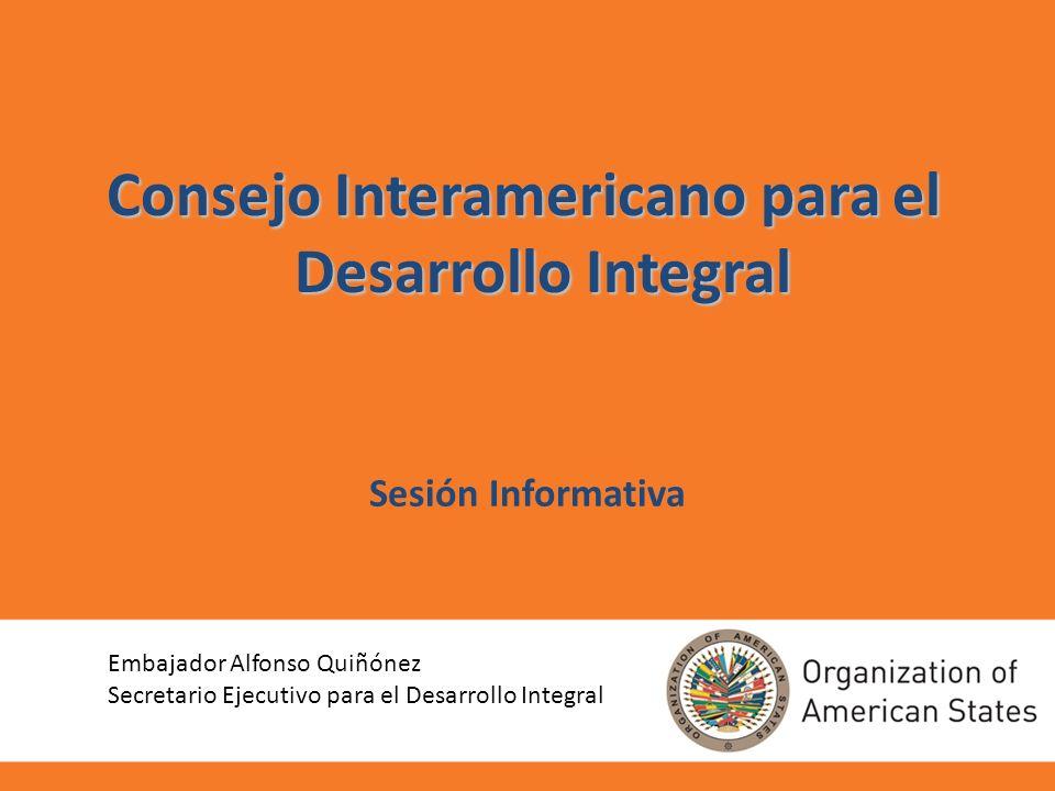 Cooperación en la OEA: Foros políticos El Consejo Interamericano para el Desarrollo Integral (CIDI) Órgano de la OEA con capacidad decisoria en materia de cooperación solidaria para el desarrollo integral.