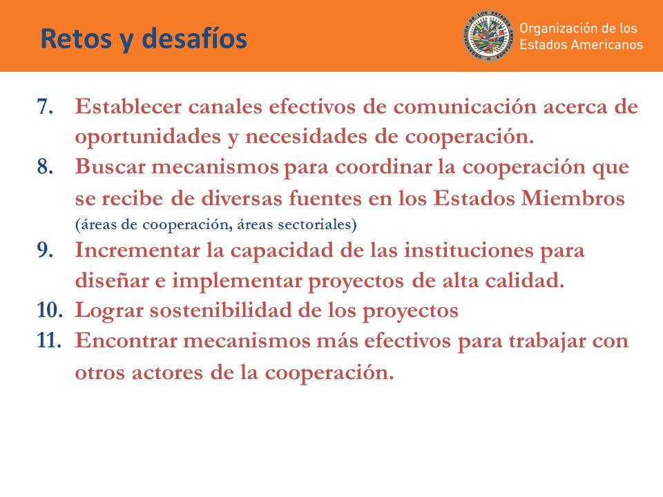 Retos y desafíos 7.Establecer canales efectivos de comunicación acerca de oportunidades y necesidades de cooperación. 8.Buscar mecanismos para coordin