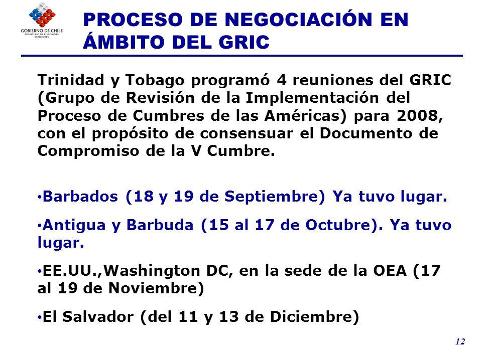 12 Trinidad y Tobago programó 4 reuniones del GRIC (Grupo de Revisión de la Implementación del Proceso de Cumbres de las Américas) para 2008, con el p