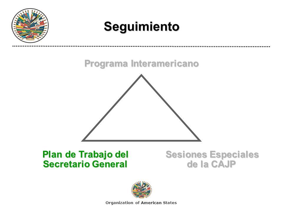 Seguimiento Programa Interamericano Plan de Trabajo delSesiones Especiales Plan de Trabajo delSesiones Especiales Secretario Generalde la CAJP Secretario Generalde la CAJP American Organization of American States