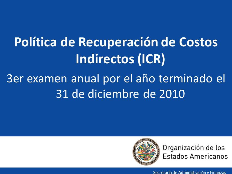 Política de Recuperación de Costos Indirectos (ICR) 3er examen anual por el año terminado el 31 de diciembre de 2010 Secretaría de Administración y Finanzas