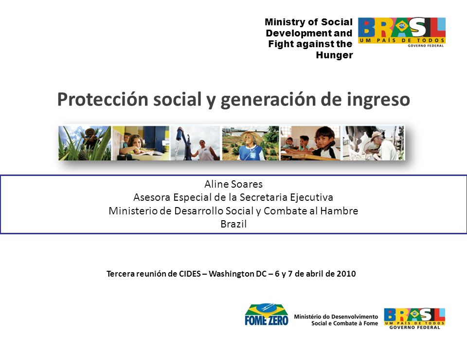 Ministry of Social Development and Fight against the Hunger Aline Soares Asesora Especial de la Secretaria Ejecutiva Ministerio de Desarrollo Social y