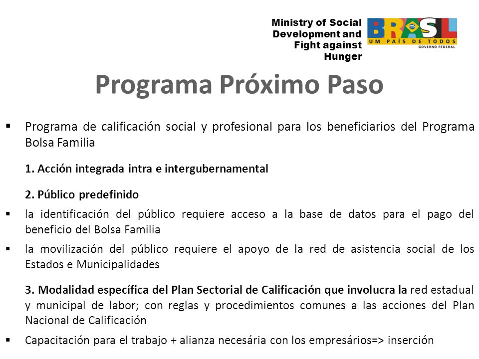 Ministry of Social Development and Fight against the Hunger Ministry of Social Development and Fight against Hunger Programa de calificación social y profesional para los beneficiarios del Programa Bolsa Familia 1.