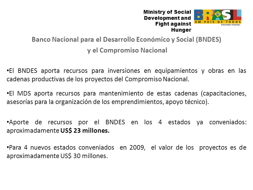 Ministry of Social Development and Fight against the Hunger Ministry of Social Development and Fight against Hunger El BNDES aporta recursos para inve