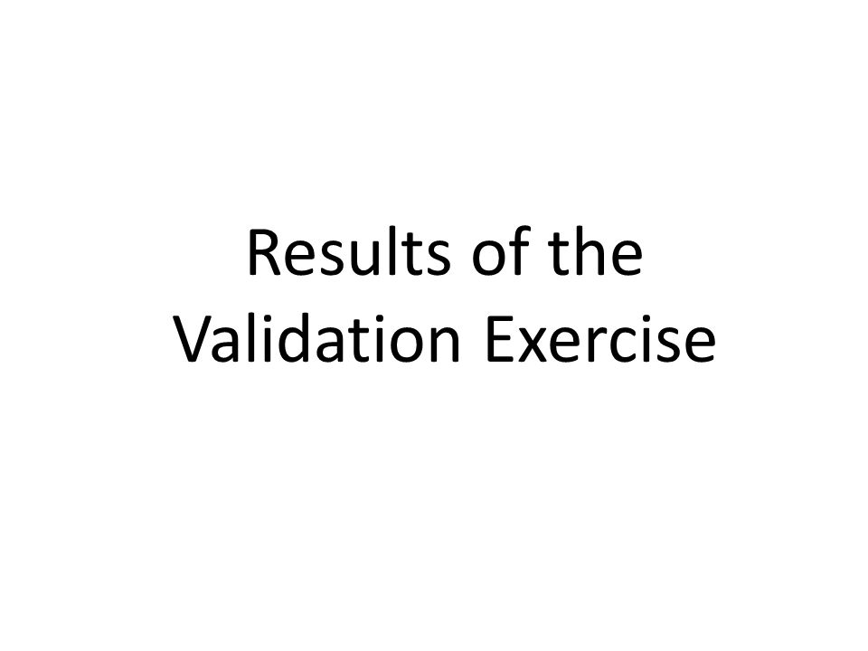 Results of the Validation Exercise
