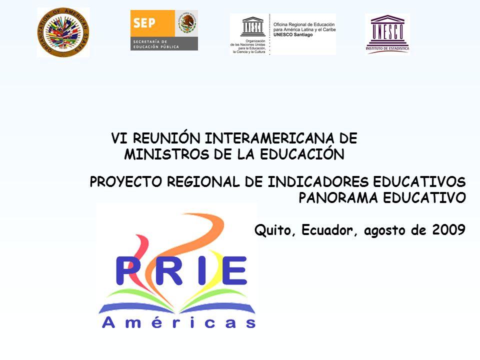 VI REUNIÓN INTERAMERICANA DE MINISTROS DE LA EDUCACIÓN PROYECTO REGIONAL DE INDICADORES EDUCATIVOS PANORAMA EDUCATIVO Quito, Ecuador, agosto de 2009
