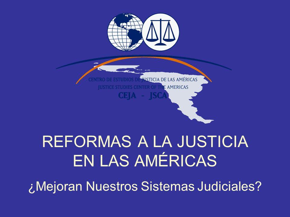 REFORMAS A LA JUSTICIA EN LAS AMÉRICAS ¿Mejoran Nuestros Sistemas Judiciales