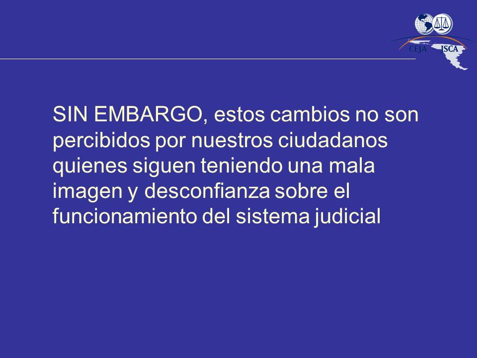 SIN EMBARGO, estos cambios no son percibidos por nuestros ciudadanos quienes siguen teniendo una mala imagen y desconfianza sobre el funcionamiento del sistema judicial