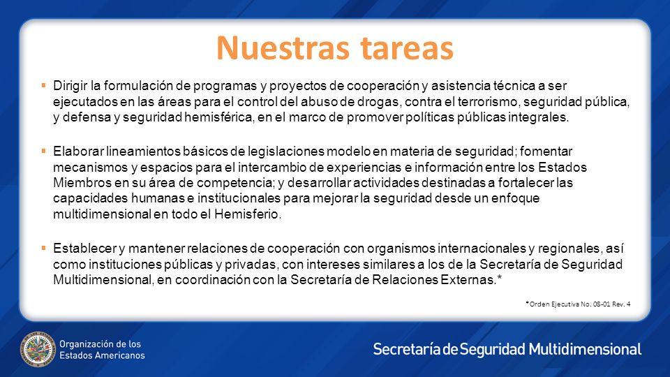Nuestras tareas Dirigir la formulación de programas y proyectos de cooperación y asistencia técnica a ser ejecutados en las áreas para el control del abuso de drogas, contra el terrorismo, seguridad pública, y defensa y seguridad hemisférica, en el marco de promover políticas públicas integrales.