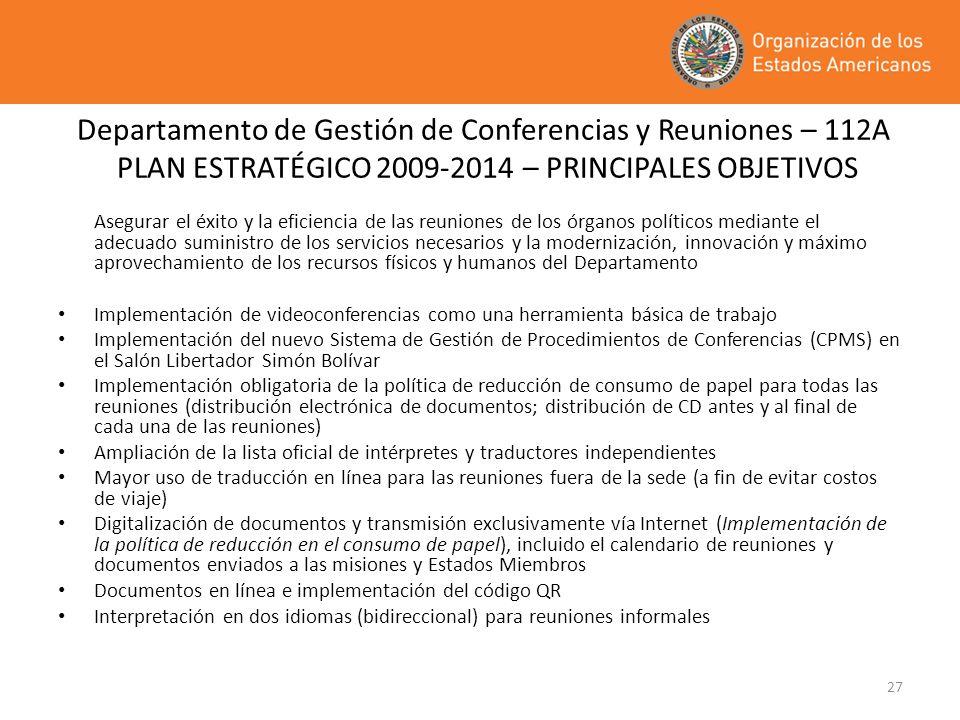 27 Departamento de Gestión de Conferencias y Reuniones – 112A PLAN ESTRATÉGICO 2009-2014 – PRINCIPALES OBJETIVOS Asegurar el éxito y la eficiencia de