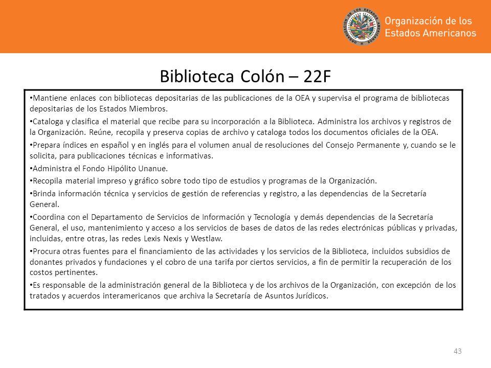 43 Biblioteca Colón – 22F Mantiene enlaces con bibliotecas depositarias de las publicaciones de la OEA y supervisa el programa de bibliotecas deposita