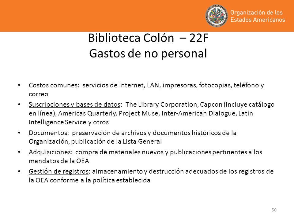 50 Biblioteca Colón – 22F Gastos de no personal Costos comunes: servicios de Internet, LAN, impresoras, fotocopias, teléfono y correo Suscripciones y