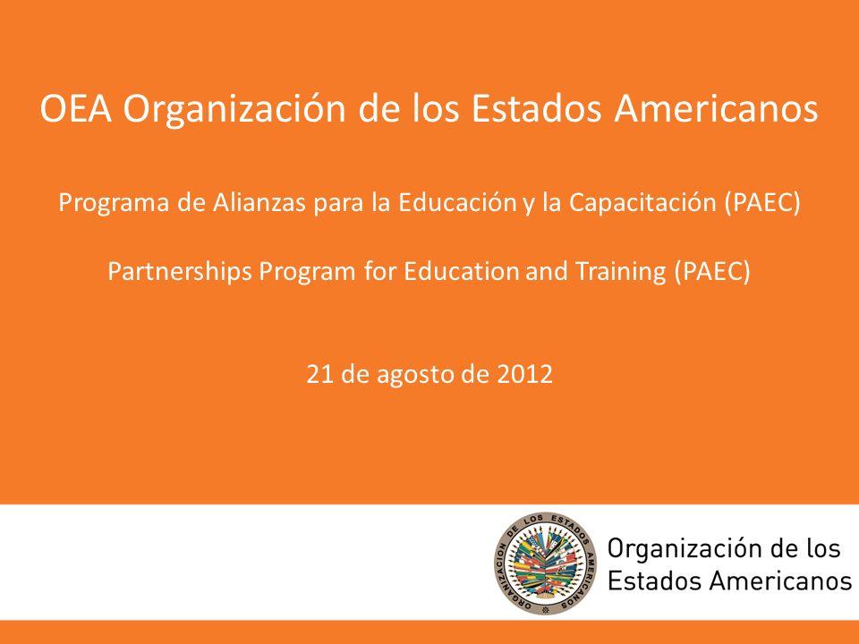OEA Organización de los Estados Americanos Programa de Alianzas para la Educación y la Capacitación (PAEC) Partnerships Program for Education and Trai