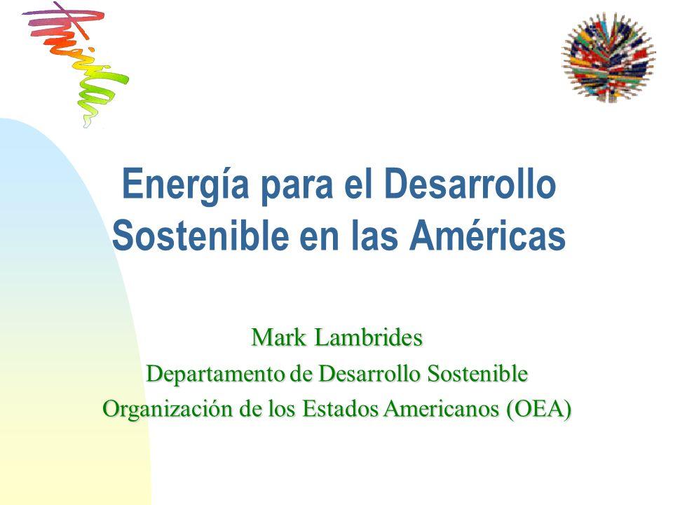 Energía para el Desarrollo Sostenible en las Américas Mark Lambrides Departamento de Desarrollo Sostenible Organización de los Estados Americanos (OEA