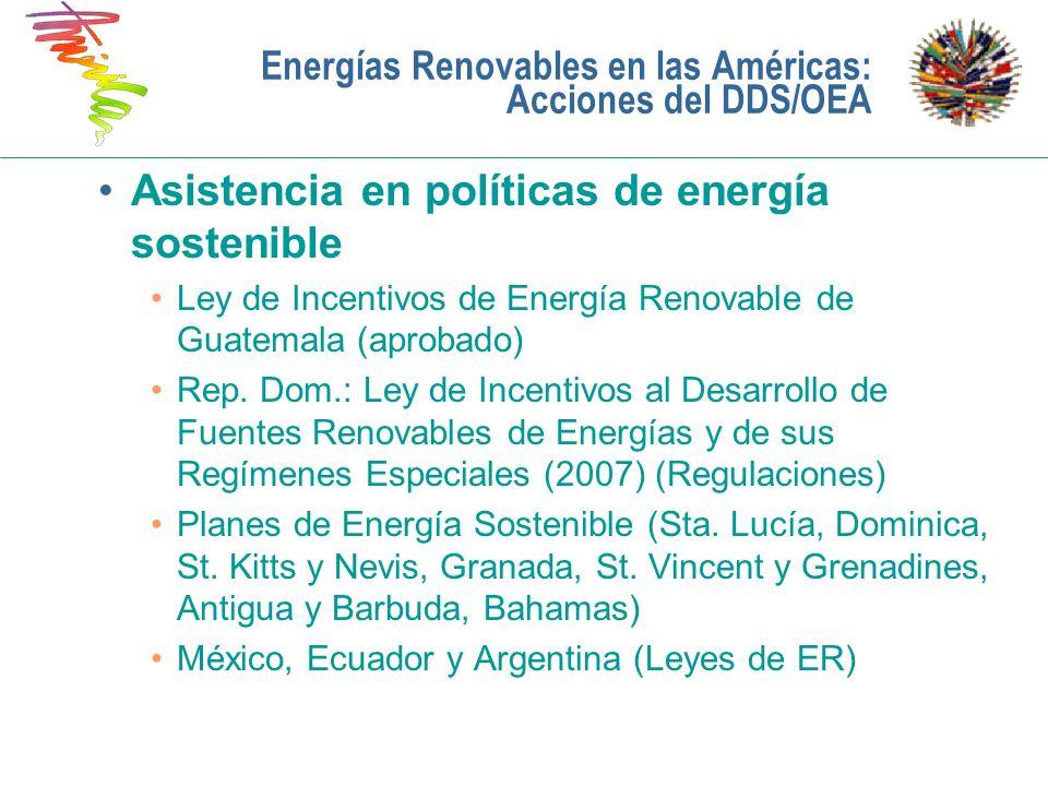 Asistencia en políticas de energía sostenible Ley de Incentivos de Energía Renovable de Guatemala (aprobado) Rep. Dom.: Ley de Incentivos al Desarroll