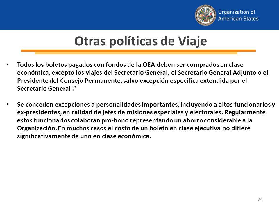 24 Otras políticas de Viaje Todos los boletos pagados con fondos de la OEA deben ser comprados en clase económica, excepto los viajes del Secretario General, el Secretario General Adjunto o el Presidente del Consejo Permanente, salvo excepción específica extendida por el Secretario General.