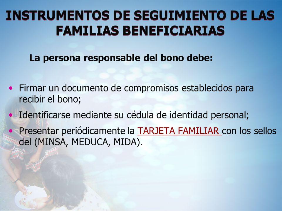 INSTRUMENTOS DE SEGUIMIENTO DE LAS FAMILIAS BENEFICIARIAS La persona responsable del bono debe: Firmar un documento de compromisos establecidos para r