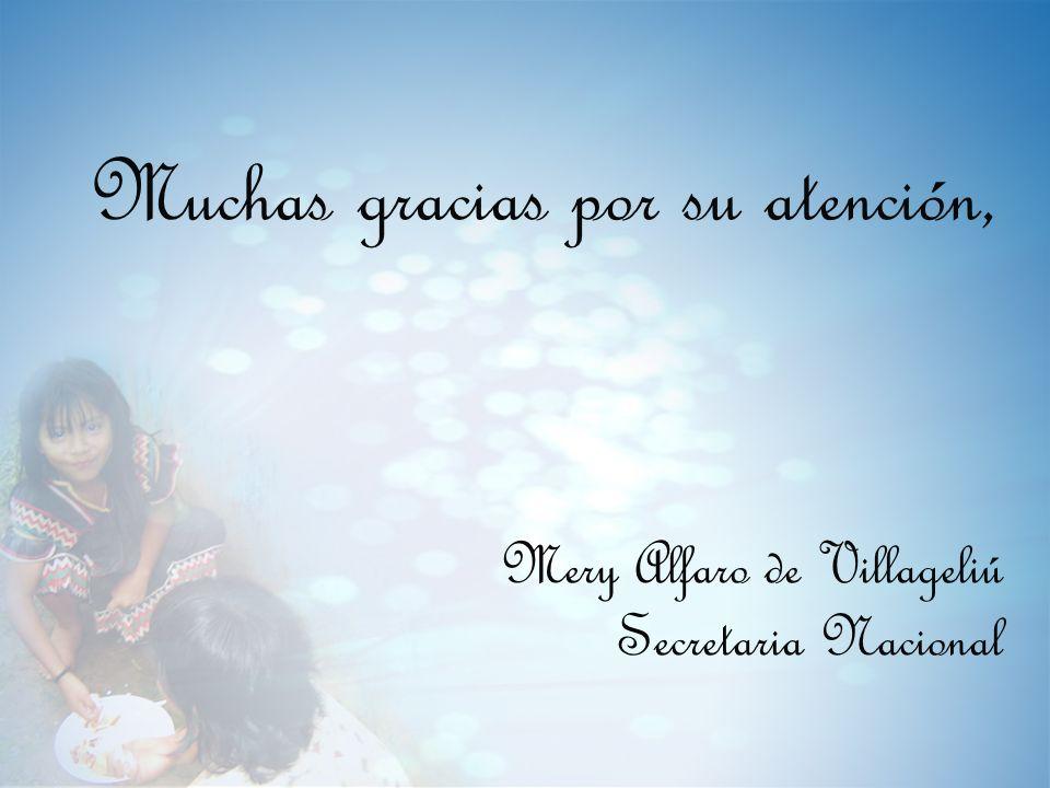 Muchas gracias por su atención, Mery Alfaro de Villageliú Secretaria Nacional