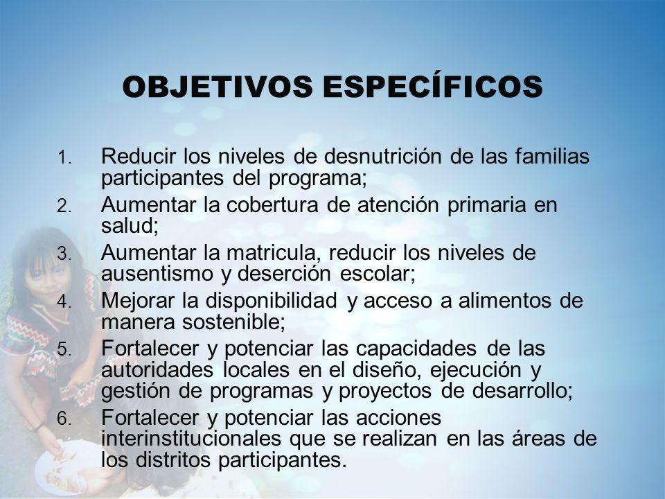 OBJETIVOS ESPECÍFICOS 1. Reducir los niveles de desnutrición de las familias participantes del programa; 2. Aumentar la cobertura de atención primaria