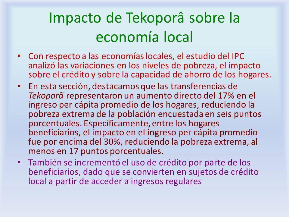 Impacto de Tekoporâ sobre la economía local Con respecto a las economías locales, el estudio del IPC analizó las variaciones en los niveles de pobreza