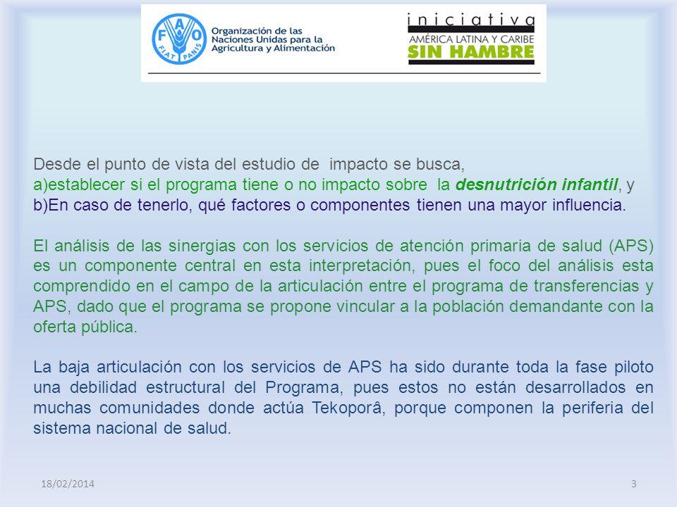 18/02/20143 Desde el punto de vista del estudio de impacto se busca, a)establecer si el programa tiene o no impacto sobre la desnutrición infantil, y
