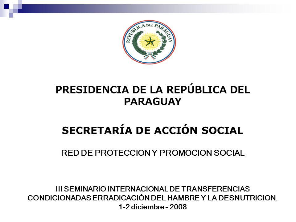 PRESIDENCIA DE LA REPÚBLICA DEL PARAGUAY SECRETARÍA DE ACCIÓN SOCIAL RED DE PROTECCION Y PROMOCION SOCIAL III SEMINARIO INTERNACIONAL DE TRANSFERENCIA