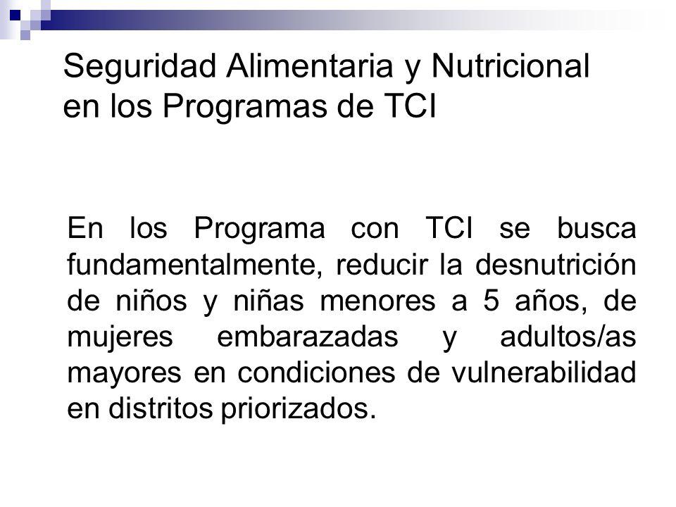 Seguridad Alimentaria y Nutricional en los Programas de TCI En los Programa con TCI se busca fundamentalmente, reducir la desnutrición de niños y niña