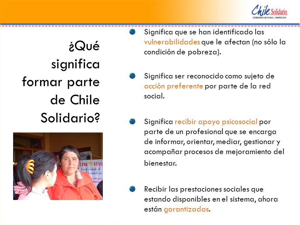 ¿Qué significa formar parte de Chile Solidario? Significa que se han identificado las vulnerabilidades que le afectan (no sólo la condición de pobreza