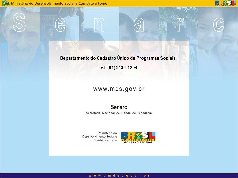 Departamento do Cadastro Único de Programas Sociais Tel: (61) 3433-1254